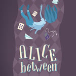 <b>Alice Between</b> at Rich Theatre, Woodruff Arts Center