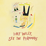 <b> Hey Willy, See the Pyramids</b>